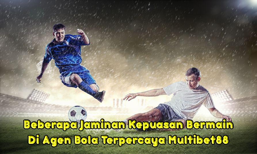 jaminan kepuasan bermain di agen bola terpercaya